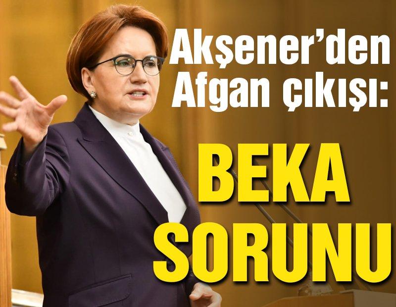 Akşener'den Afgan göçmen açıklaması: Beka ile ilgili sorun olacaktır