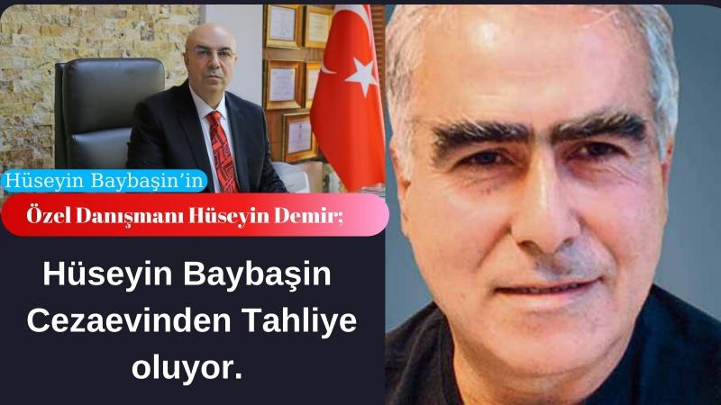 Hüseyin Demir,'Hüseyin Baybaşin'  Cezaevinden  Tahliye oluyor.