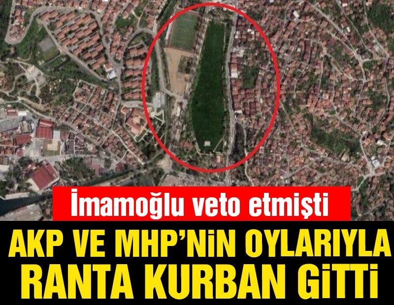 İmamoğlu veto etmişti! Beykoz Çayırı, AKP-MHP oyları ile ranta kurban gitti