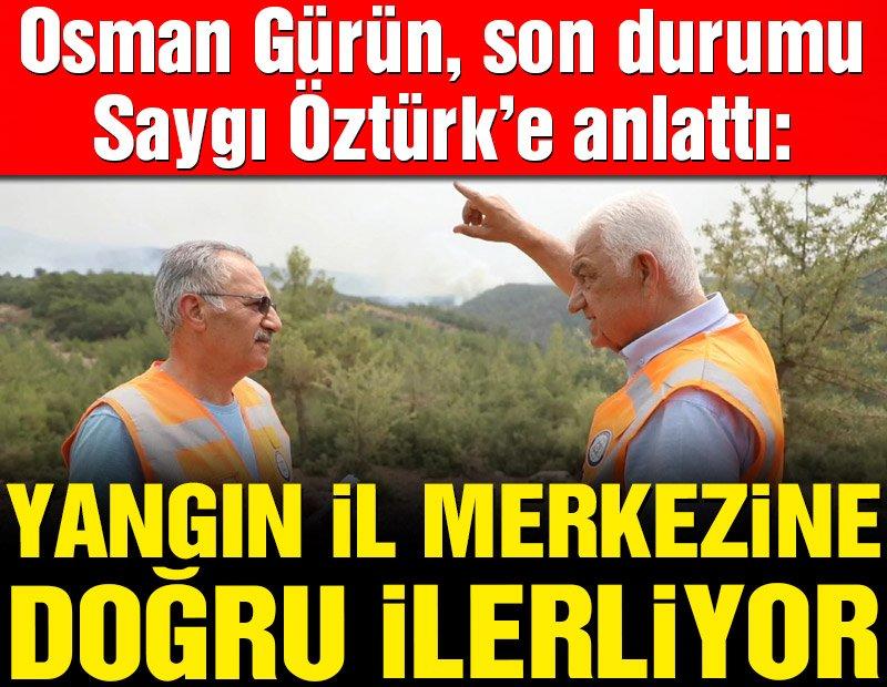 Osman Gürün, yangının son durumunu Saygı Öztürk'e anlattı: Yangın rüzgarlarla birlikte Muğla il merkezine doğru gidiyor