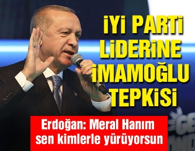 Erdoğan'dan Meral Akşener'e 'İmamoğlu' tepkisi